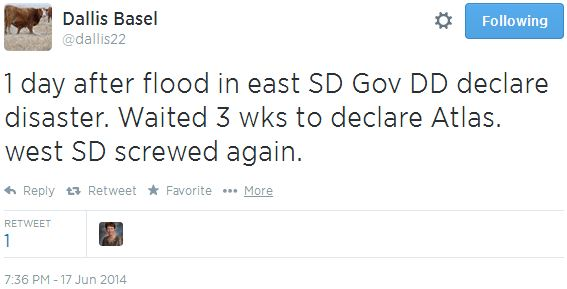 "Dallas Basel: ""1 day after flood in east SD Gov DD declare disaster. Waited 3 wks to declare Atlas.  west SD screwed again."""