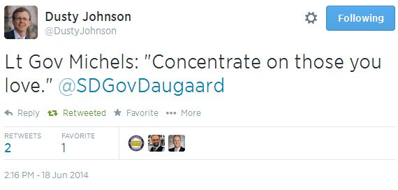 "Dusty Johnson tweet: ""Lt Gov Michels: 'Concentrate on those you love.' @SDGovDaugaard"