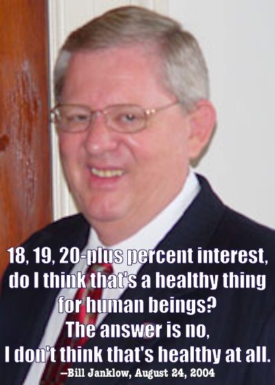 """""""18, 19, 20-plus percent interest,  do I think that's a healthy thing  for human beings? The answer is no,  I don't think that's healthy at all."""" —Bill Janklow, 2004.08.24"""